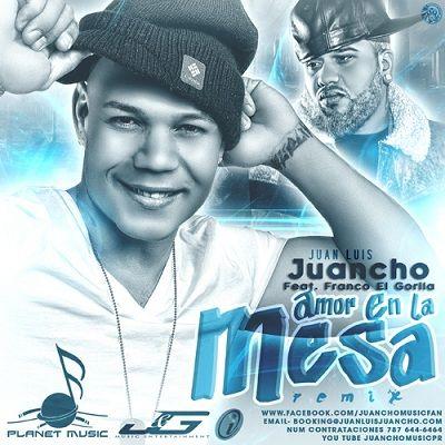 Juan Luis Juancho Ft. Franco El Gorila - Amor En La Mesa (Official Remix)
